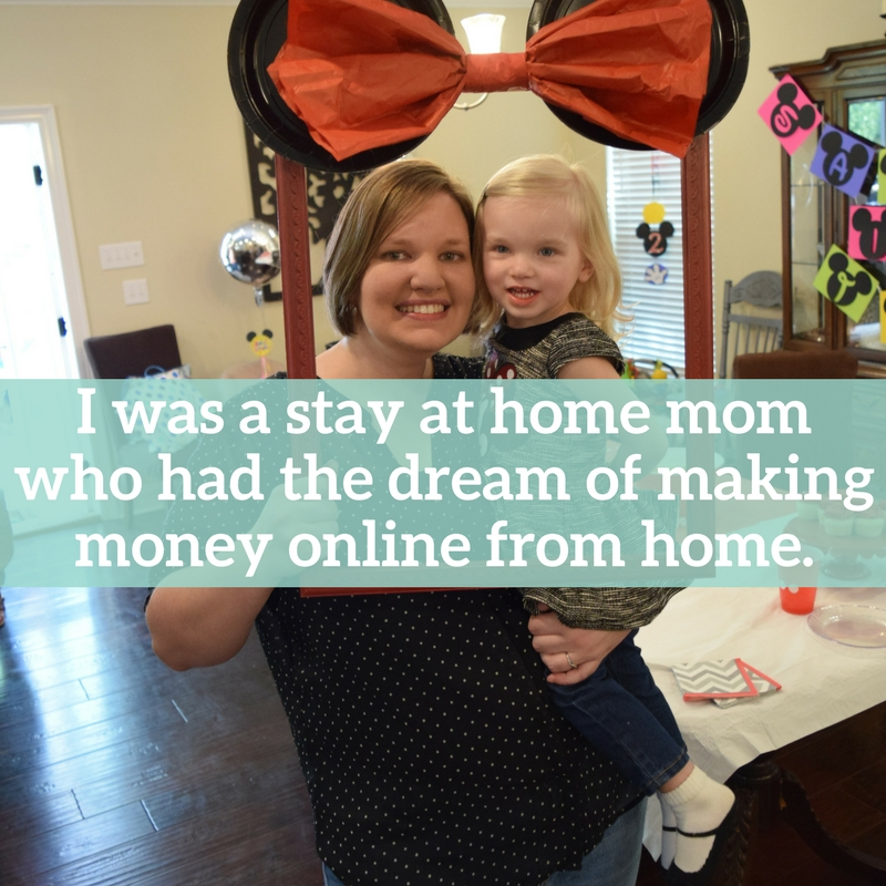 I was a stay at home mom who had the dream of making money online from home.